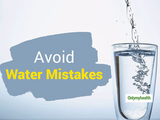 Here Are 3 Water Drinking Mistakes You Should Avoid