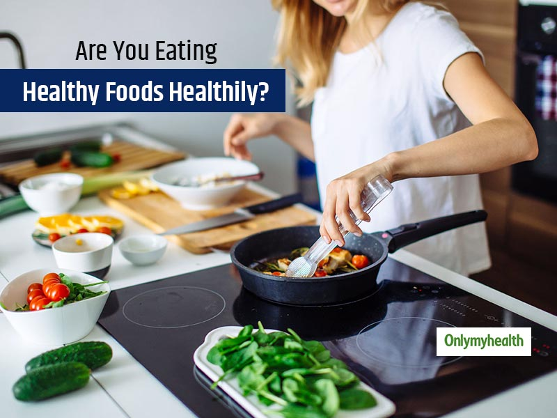 5 Healthy Foods That You Might Be Eating Wrongly, Find Out In This Article