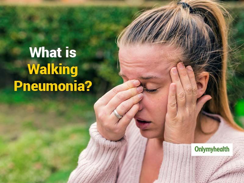 What is walking pneumonia? Know Causes, Symptoms, Treatment and More