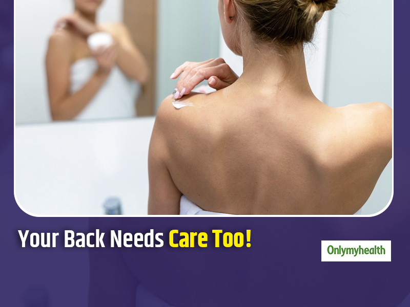 Like Your Facial Skin Your Back Also Needs Care, Here's A Care Routine For Back