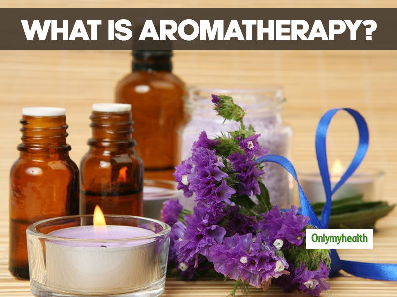 What Is Aromatherapy? Here Are Its Benefits And Side Effects