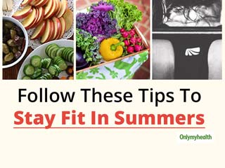 Want To Stay Fit In Summers? Follow These Tips