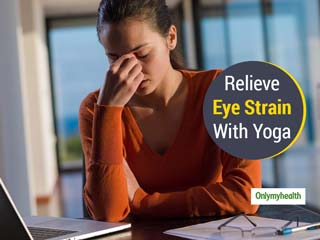 Yoga For Eyes: Relieve Strain From Your Eyes With These Exercises