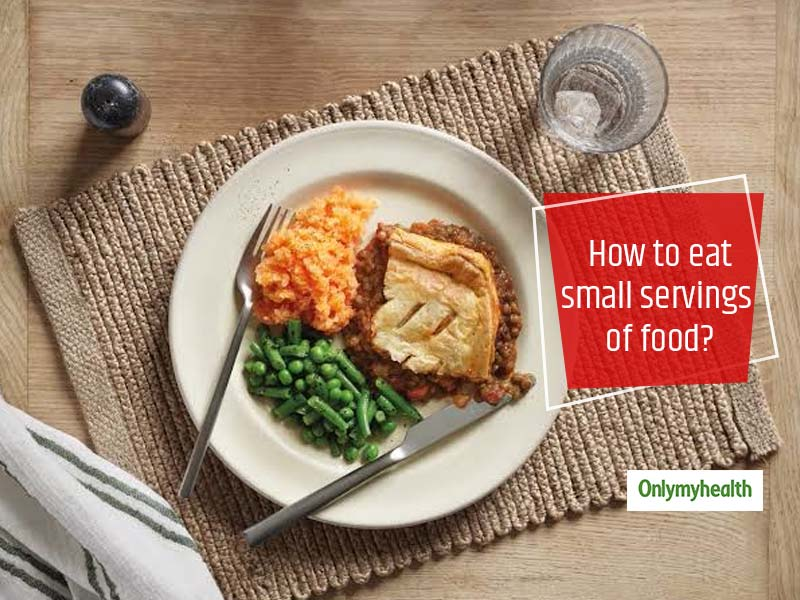 Why One Should Eat Small Servings Of Food And How?