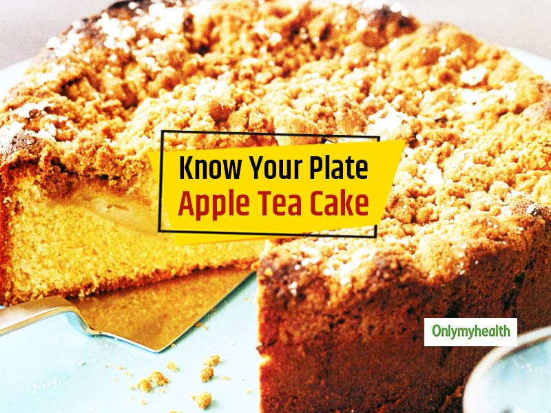 Know Your Plate: Recipe, Nutrition Facts, And Health Benefits Of Eating Apple Tea Cake