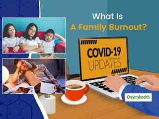 What Is A Family Burnout And Ways To Manage The Situation In These Locked-At-Home Times?