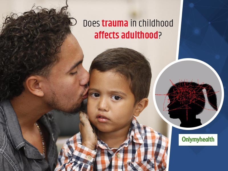 Impact Of Trauma In Early Childhood: Tips To Deal With Traumatized Kids