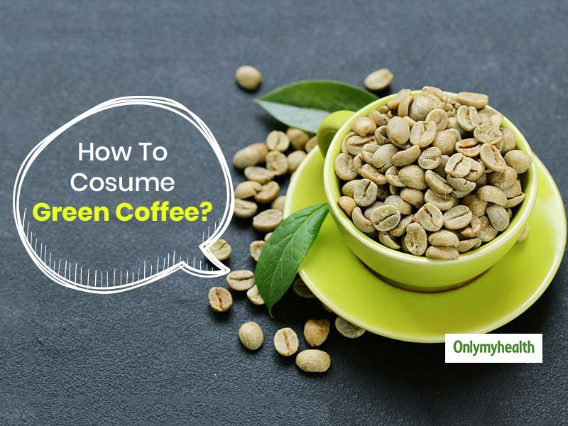 Different Ways To Consume Green Coffee And Why It is Better Than Green Tea
