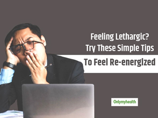 If You Are Feeling Lethargic, Here Is How You can Energize Yourself
