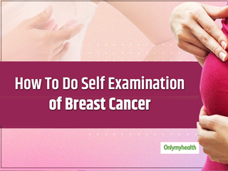 Learn To Do Self Examination of Breast Cancer Through This Video