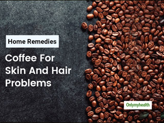 Home Remedies To Avoid Skin And Hair Problems With Coffee