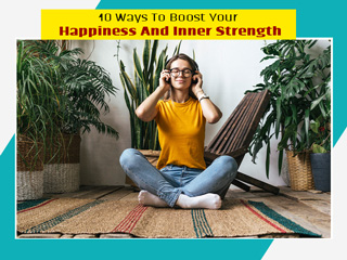 Feeling Demotivated? Here Are 10 Ways To Boost Your Happiness and Inner Strength